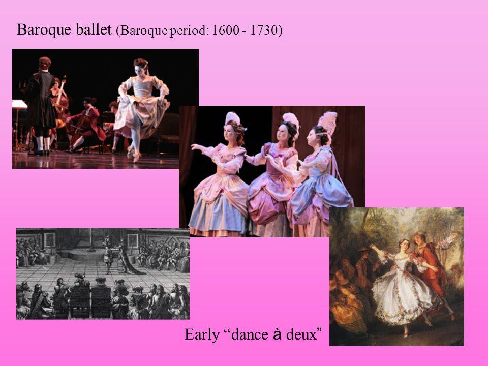 Baroque ballet (Baroque period: 1600 - 1730) Early dance à deux