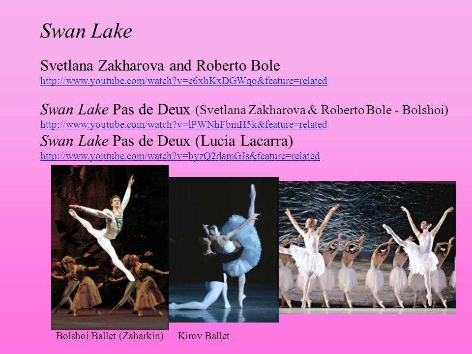 Swan Lake Svetlana Zakharova and Roberto Bole http://www.youtube.com/watch?v=e6xhKxDGWqo&feature=related Swan Lake Pas de Deux (Svetlana Zakharova & R