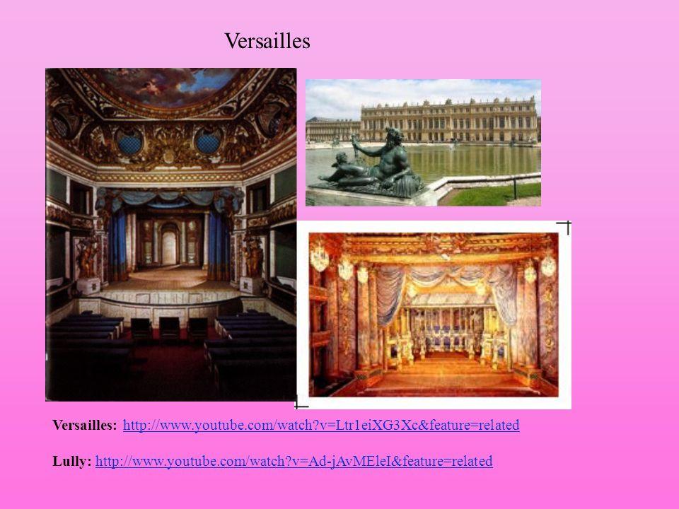 Versailles Versailles: http://www.youtube.com/watch?v=Ltr1eiXG3Xc&feature=relatedhttp://www.youtube.com/watch?v=Ltr1eiXG3Xc&feature=related Lully: htt