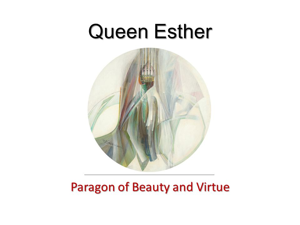 Queen Esther Paragon of Beauty and Virtue