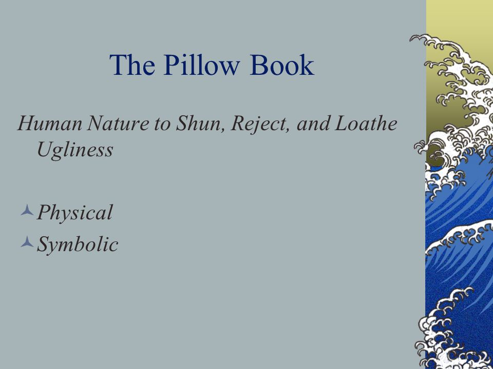 The Pillow Book Physical Ugliness Old Age Poverty Filthiness Symbolic Ugliness Presumptiveness Rudeness Rejection