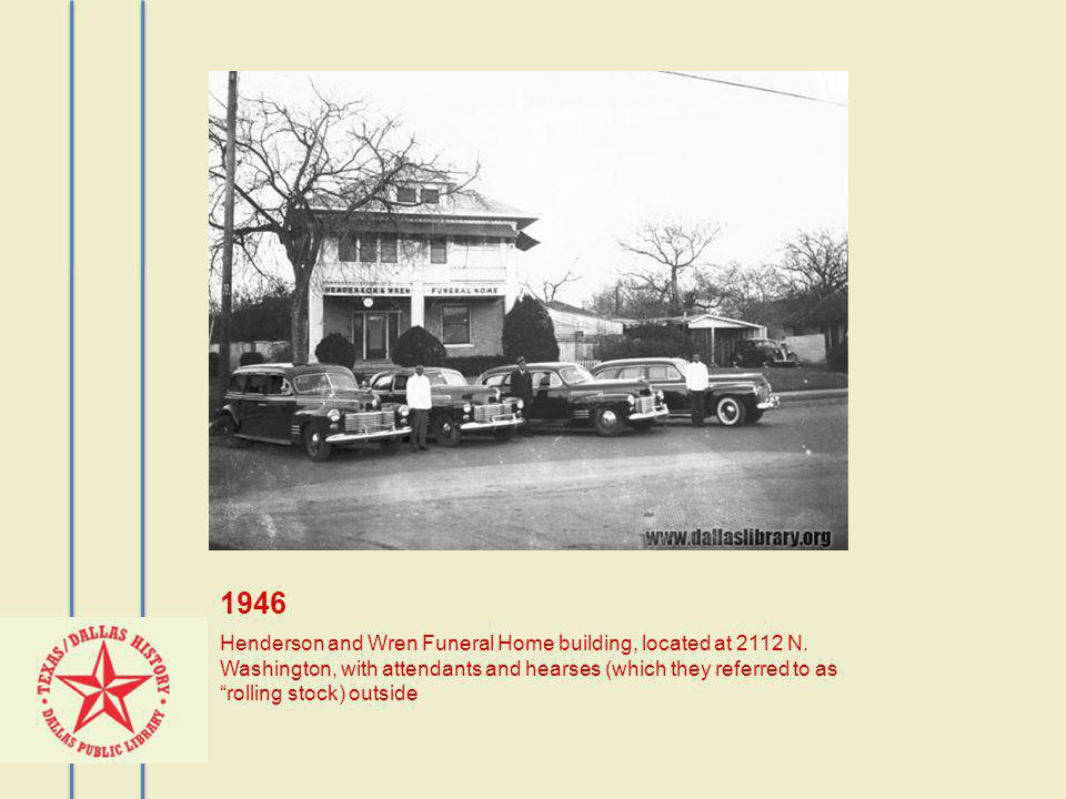 1946 Henderson and Wren Funeral Home building, located at 2112 N. Washington, with attendants and hearses (which they referred to as rolling stock) ou