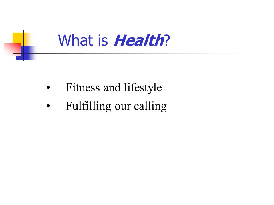 What is Health? Fitness and lifestyle Fulfilling our calling