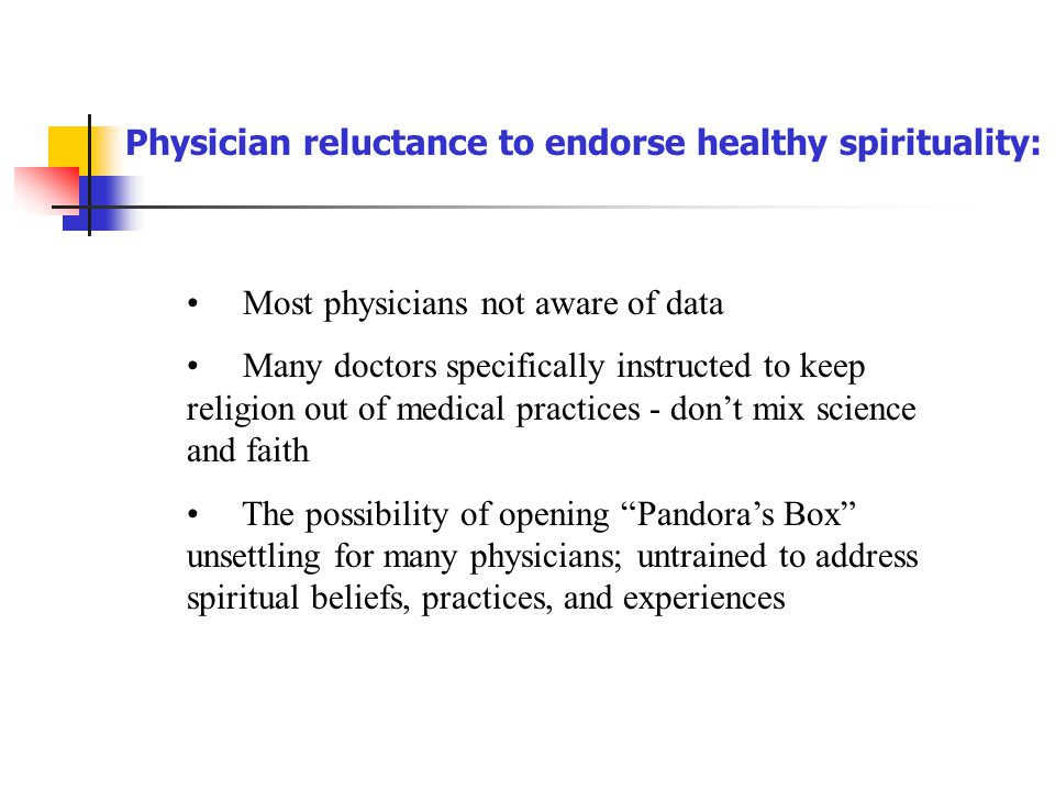 Physician reluctance to endorse healthy spirituality: Most physicians not aware of data Many doctors specifically instructed to keep religion out of m