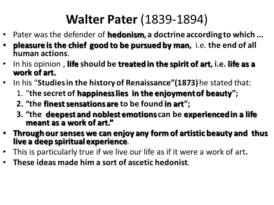Walter Pater (1839-1894) Pater was the defender of h hh hedonism, a doctrine according to which...
