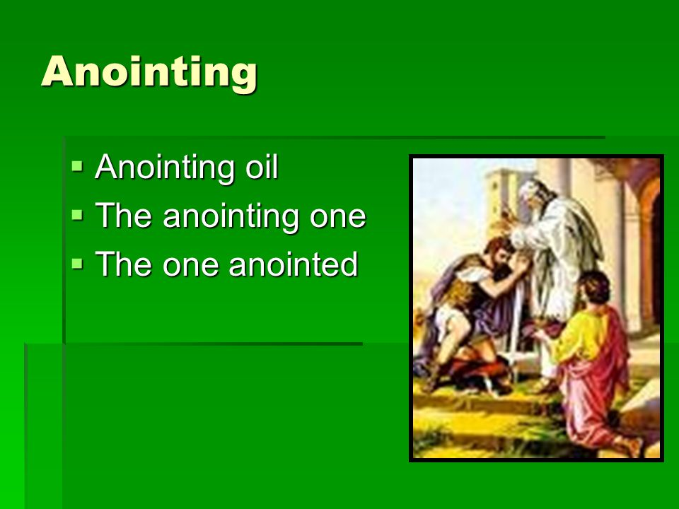 Anointing Anointing oil Anointing oil The anointing one The anointing one The one anointed The one anointed