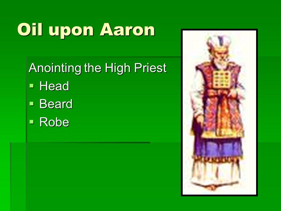 Oil upon Aaron Anointing the High Priest Head Head Beard Beard Robe Robe