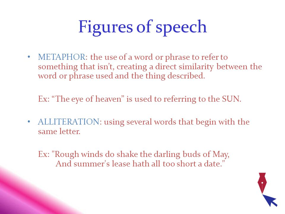 Figures of speech METAPHOR: the use of a word or phrase to refer to something that isnt, creating a direct similarity between the word or phrase used