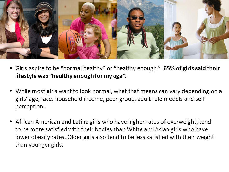 Girls aspire to be normal healthy or healthy enough.