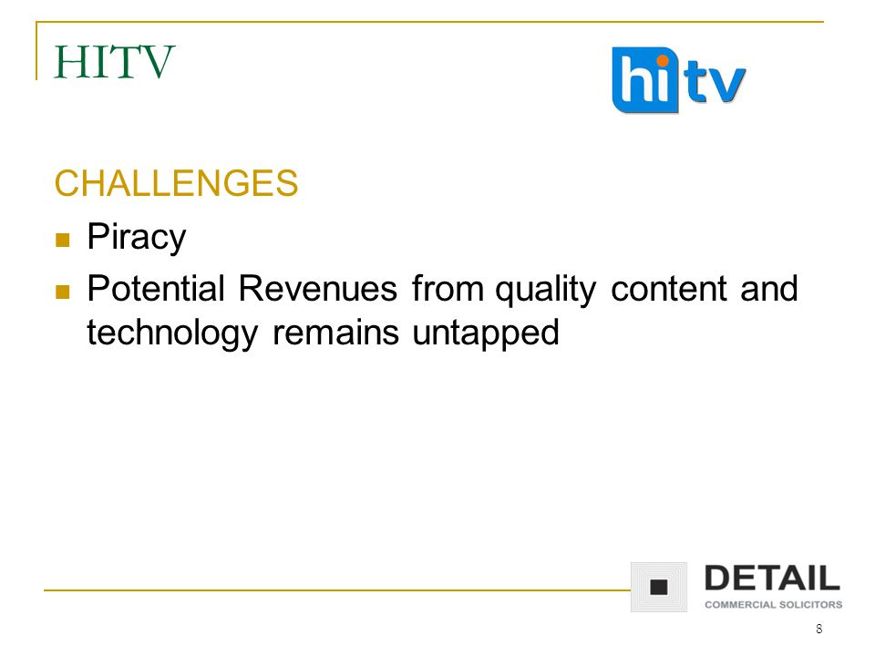 8 HITV CHALLENGES Piracy Potential Revenues from quality content and technology remains untapped