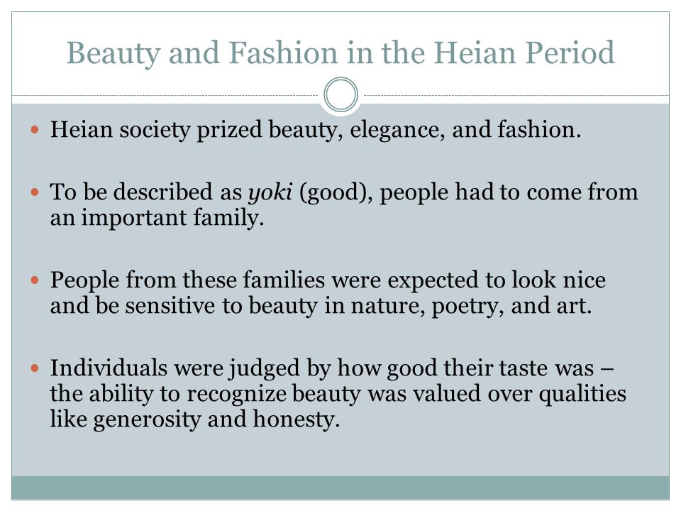 Beauty and Fashion in the Heian Period Heian society prized beauty, elegance, and fashion.