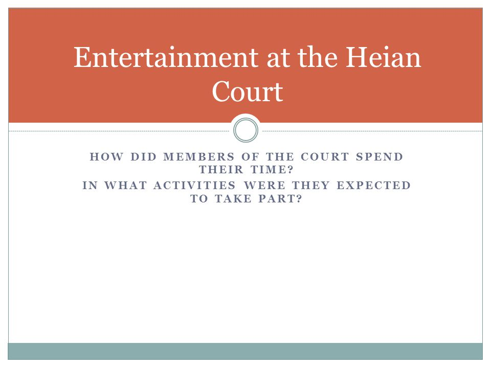 HOW DID MEMBERS OF THE COURT SPEND THEIR TIME. IN WHAT ACTIVITIES WERE THEY EXPECTED TO TAKE PART.