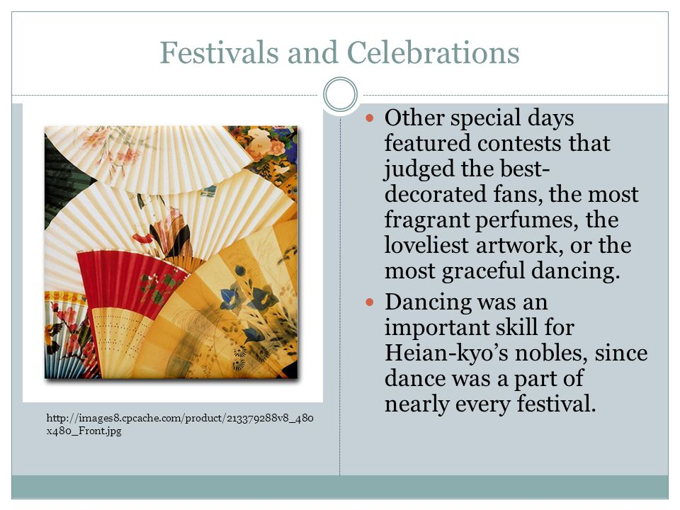 Festivals and Celebrations Other special days featured contests that judged the best- decorated fans, the most fragrant perfumes, the loveliest artwork, or the most graceful dancing.