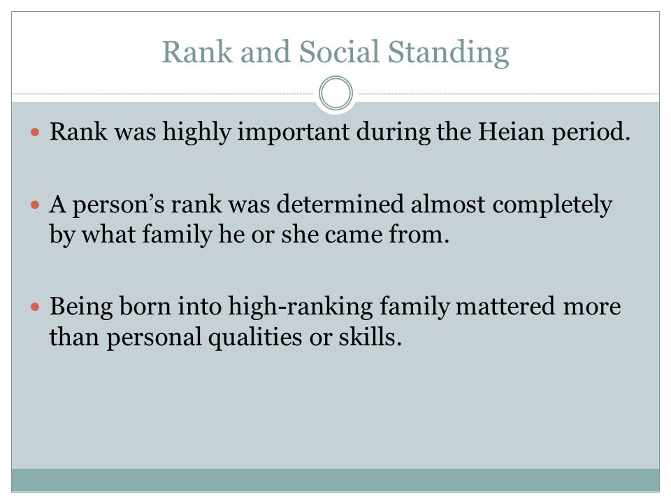 Rank and Social Standing Rank was highly important during the Heian period.