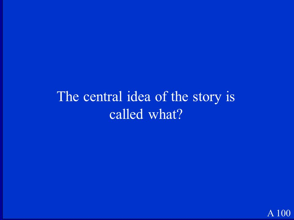 The central idea of the story is called what? A 100