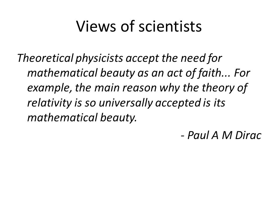Views of scientists Theoretical physicists accept the need for mathematical beauty as an act of faith...