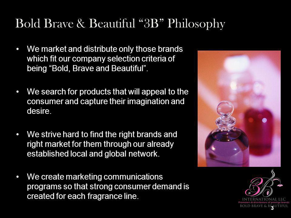 We market and distribute only those brands which fit our company selection criteria of being Bold, Brave and Beautiful.We market and distribute only t