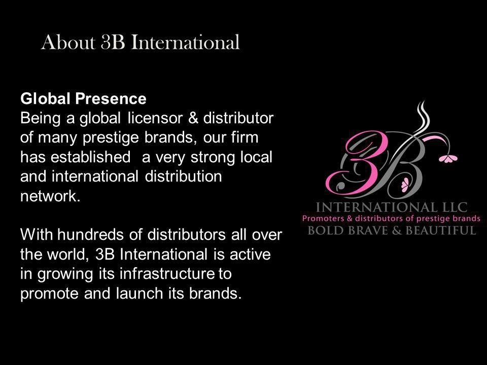 Global Presence Being a global licensor & distributor of many prestige brands, our firm has established a very strong local and international distribution network.