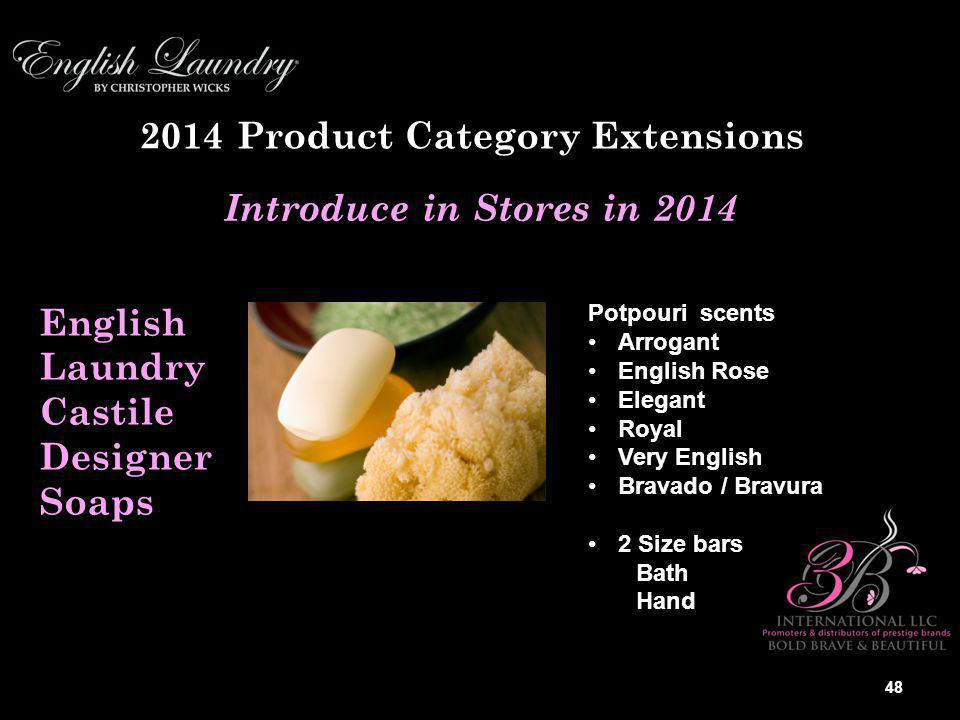 2014 Product Category Extensions English Laundry Castile Designer Soaps Introduce in Stores in 2014 Potpouri scents Arrogant English Rose Elegant Royal Very English Bravado / Bravura 2 Size bars Bath Hand 48