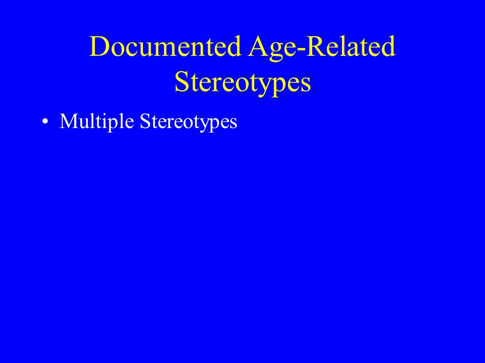 Documented Age-Related Stereotypes Multiple Stereotypes