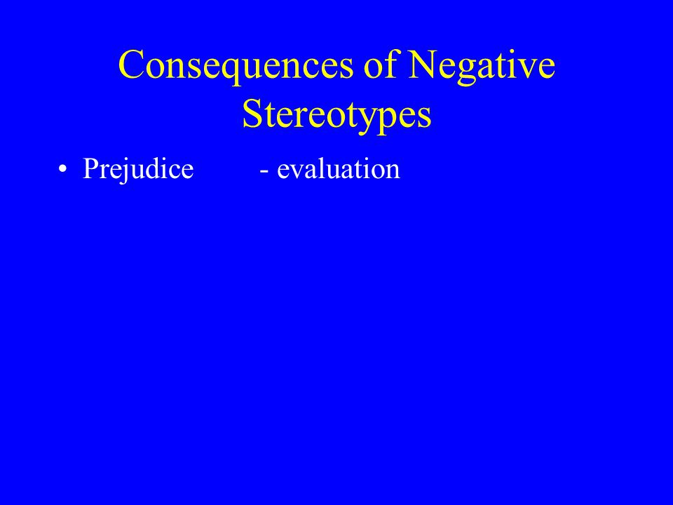 Consequences of Negative Stereotypes Prejudice - evaluation