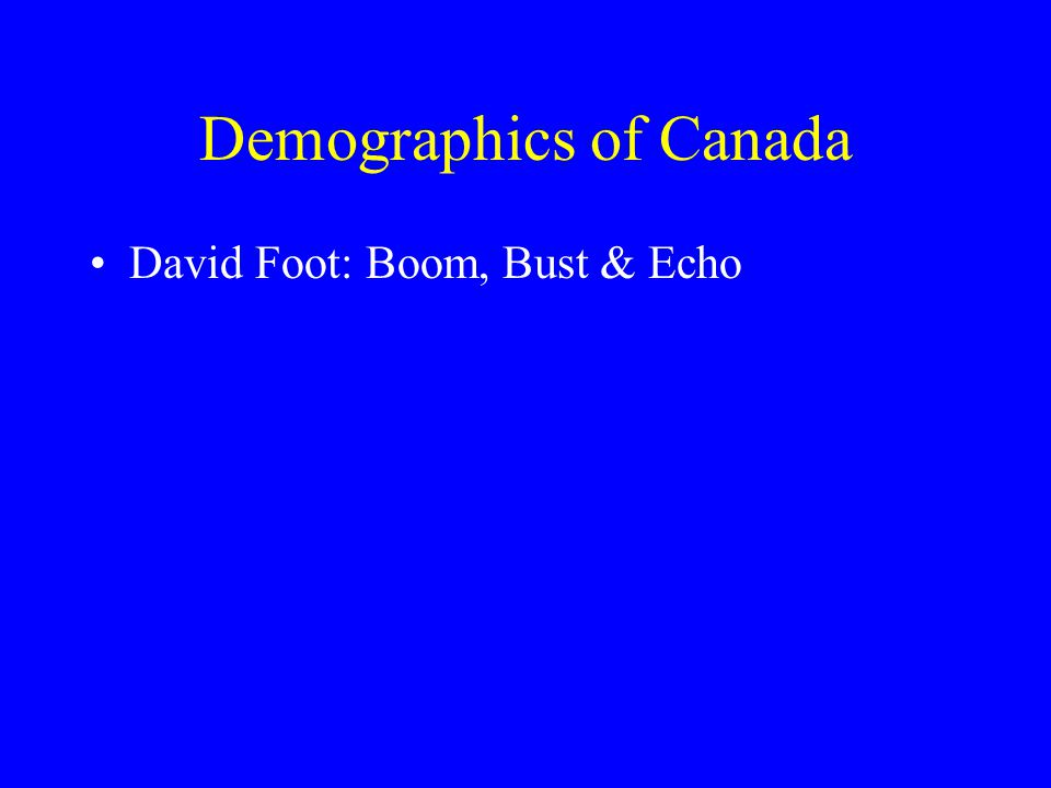 Demographics of Canada David Foot: Boom, Bust & Echo