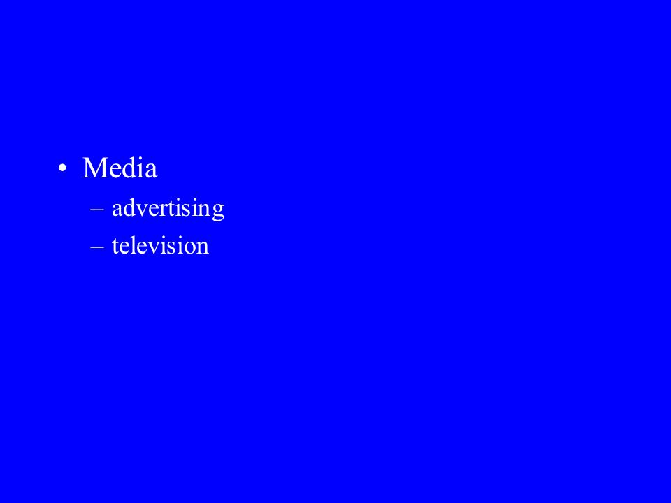 Media –advertising –television –movies