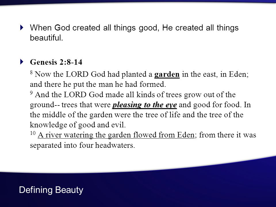 Defining Beauty When God created all things good, He created all things beautiful. Genesis 2:8-14 pleasing to the eye 8 Now the LORD God had planted a