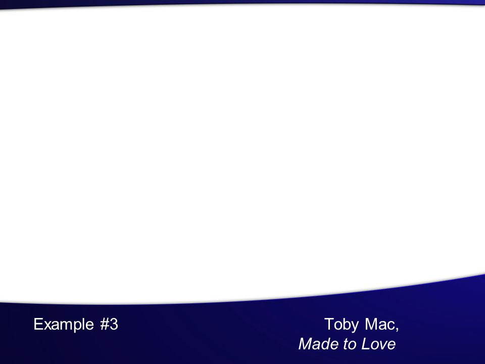 Example #3Toby Mac, Made to Love
