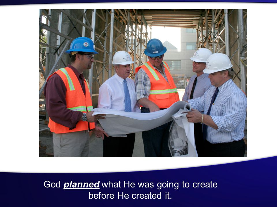 God planned what He was going to create before He created it.