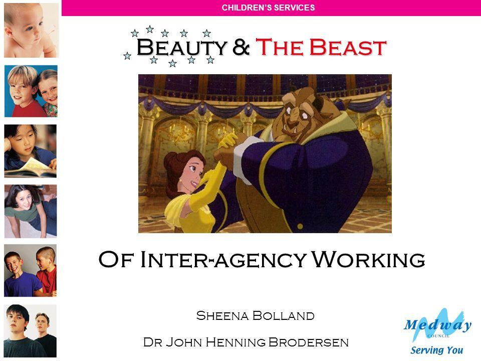 CHILDRENS SERVICES Beauty & The Beast Of Inter-agency Working Sheena Bolland Dr John Henning Brodersen