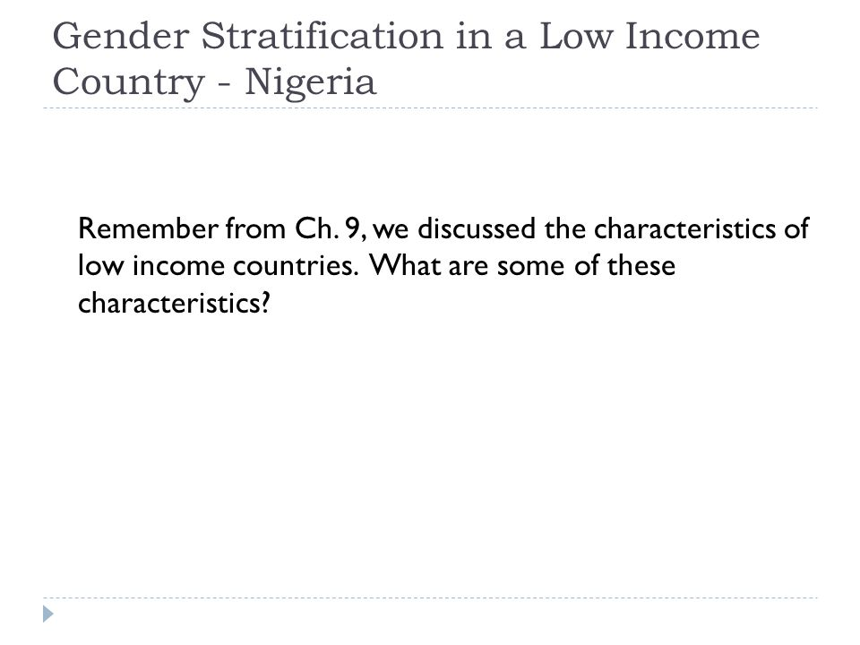 Gender Stratification in a Low Income Country - Nigeria Remember from Ch. 9, we discussed the characteristics of low income countries. What are some o