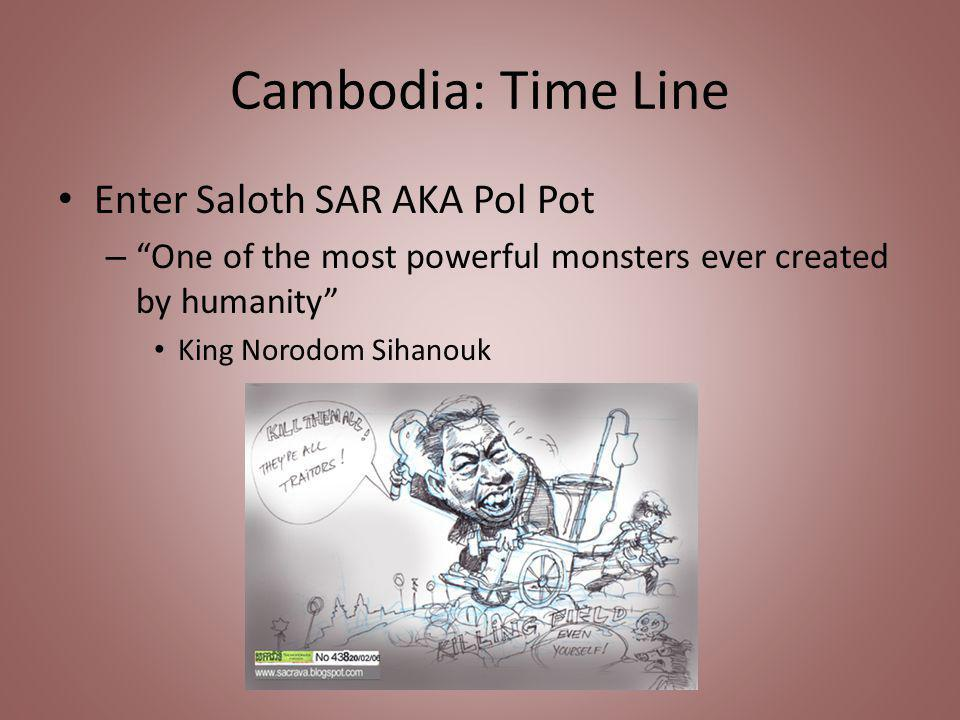 Cambodia: Time Line Enter Saloth SAR AKA Pol Pot – One of the most powerful monsters ever created by humanity King Norodom Sihanouk