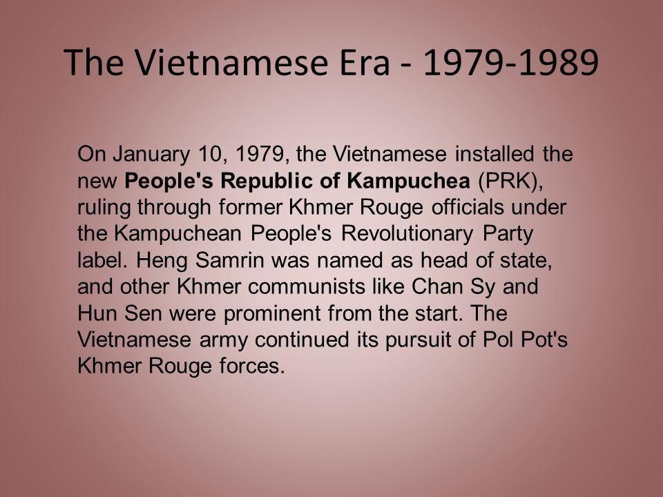 The Vietnamese Era - 1979-1989 On January 10, 1979, the Vietnamese installed the new People s Republic of Kampuchea (PRK), ruling through former Khmer Rouge officials under the Kampuchean People s Revolutionary Party label.