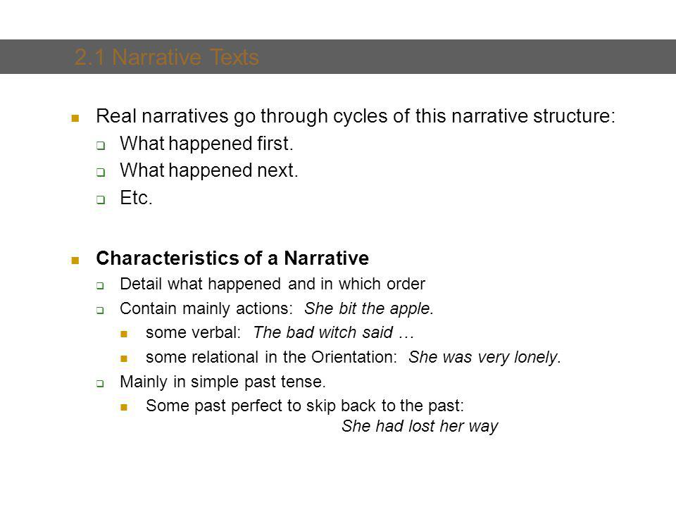 2. Text and Text Types Real narratives go through cycles of this narrative structure: What happened first. What happened next. Etc. Characteristics of