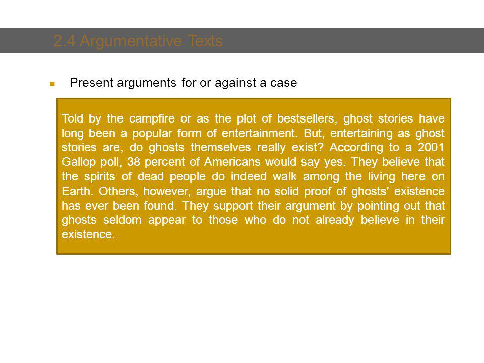 2. Text and Text Types Present arguments for or against a case 2.4 Argumentative Texts Told by the campfire or as the plot of bestsellers, ghost stori