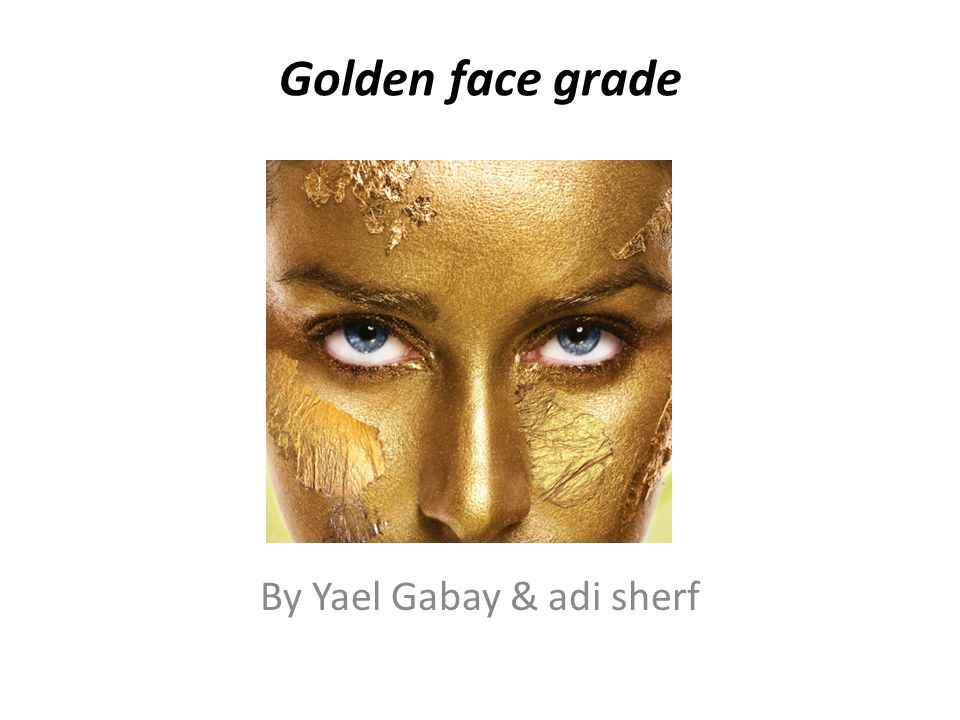 Golden face grade By Yael Gabay & adi sherf