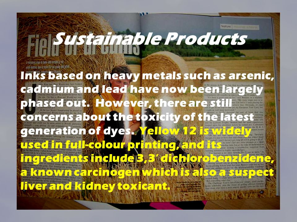 Sustainable Products Inks based on heavy metals such as arsenic, cadmium and lead have now been largely phased out. However, there are still concerns