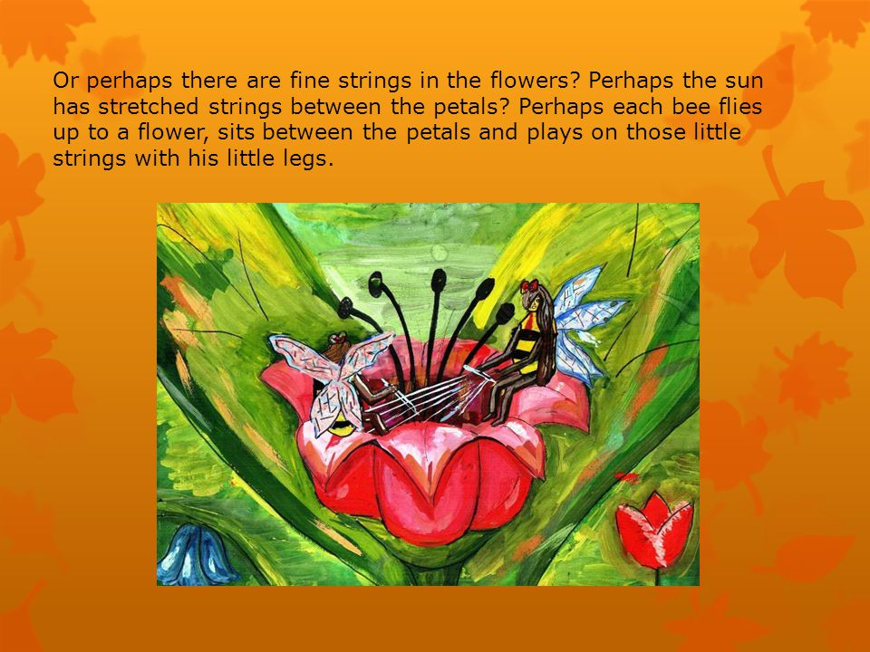 Or perhaps there are fine strings in the flowers.