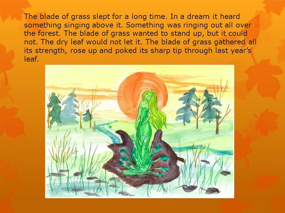 The blade of grass slept for a long time. In a dream it heard something singing above it.