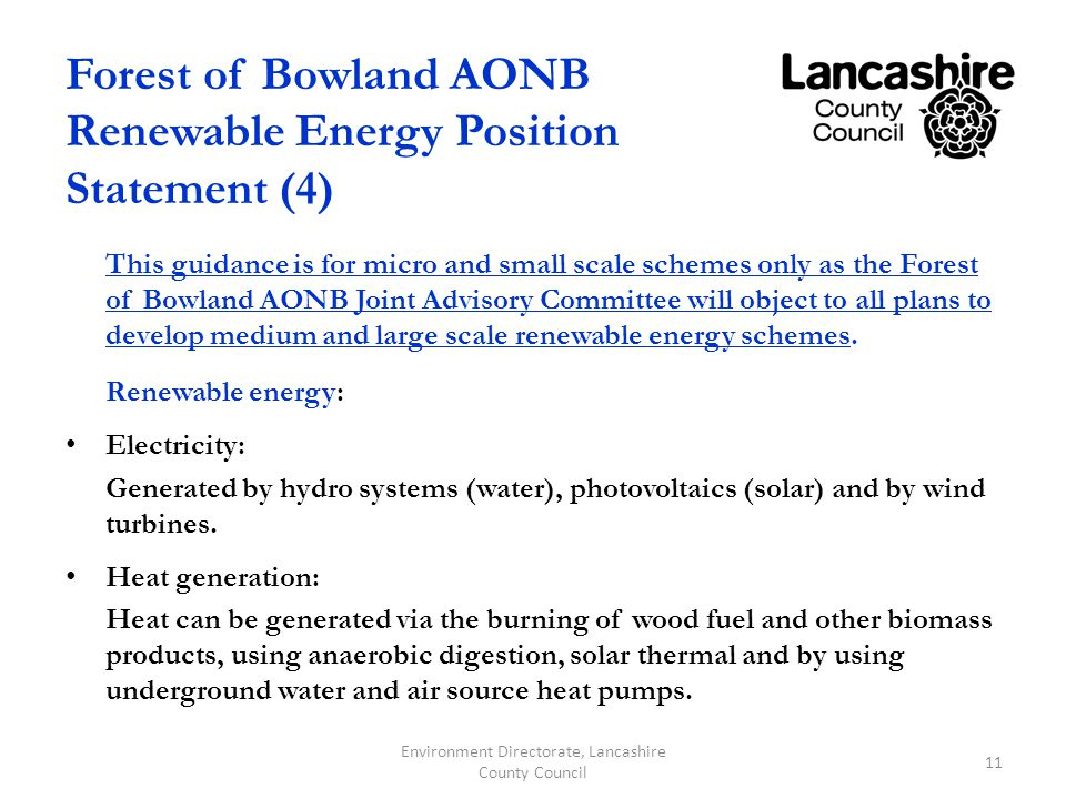 Forest of Bowland AONB Renewable Energy Position Statement (4) This guidance is for micro and small scale schemes only as the Forest of Bowland AONB Joint Advisory Committee will object to all plans to develop medium and large scale renewable energy schemes.