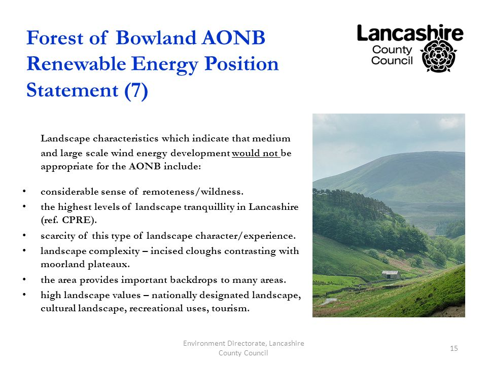 Forest of Bowland AONB Renewable Energy Position Statement (7) Landscape characteristics which indicate that medium and large scale wind energy development would not be appropriate for the AONB include: considerable sense of remoteness/wildness.