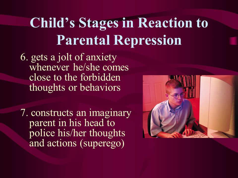 Childs Stages in Reaction to Parental Repression 4. teases younger siblings when parents are away 5. eventually decides some thoughts and feelings mus