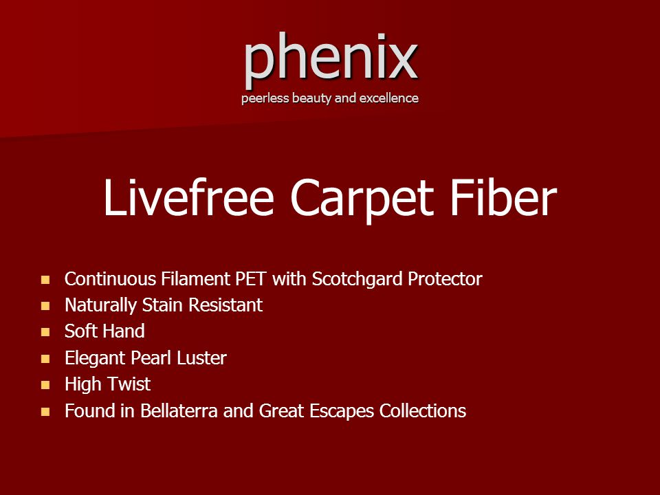phenix peerless beauty and excellence Livefree Carpet Fiber Continuous Filament PET with Scotchgard Protector Naturally Stain Resistant Soft Hand Elegant Pearl Luster High Twist Found in Bellaterra and Great Escapes Collections