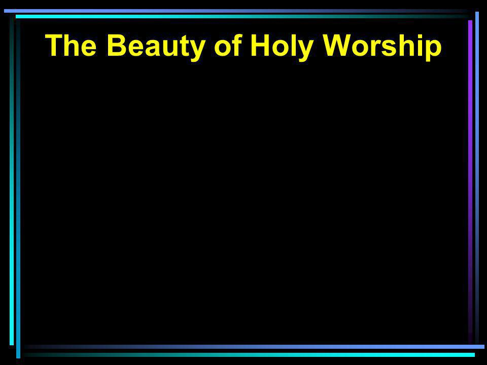 The Beauty of Holy Worship