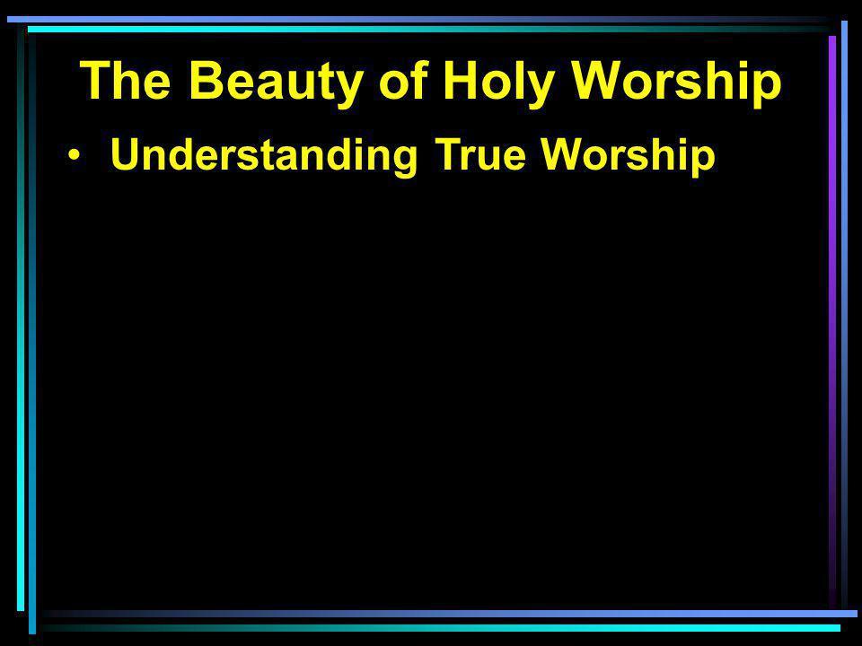 Understanding True Worship