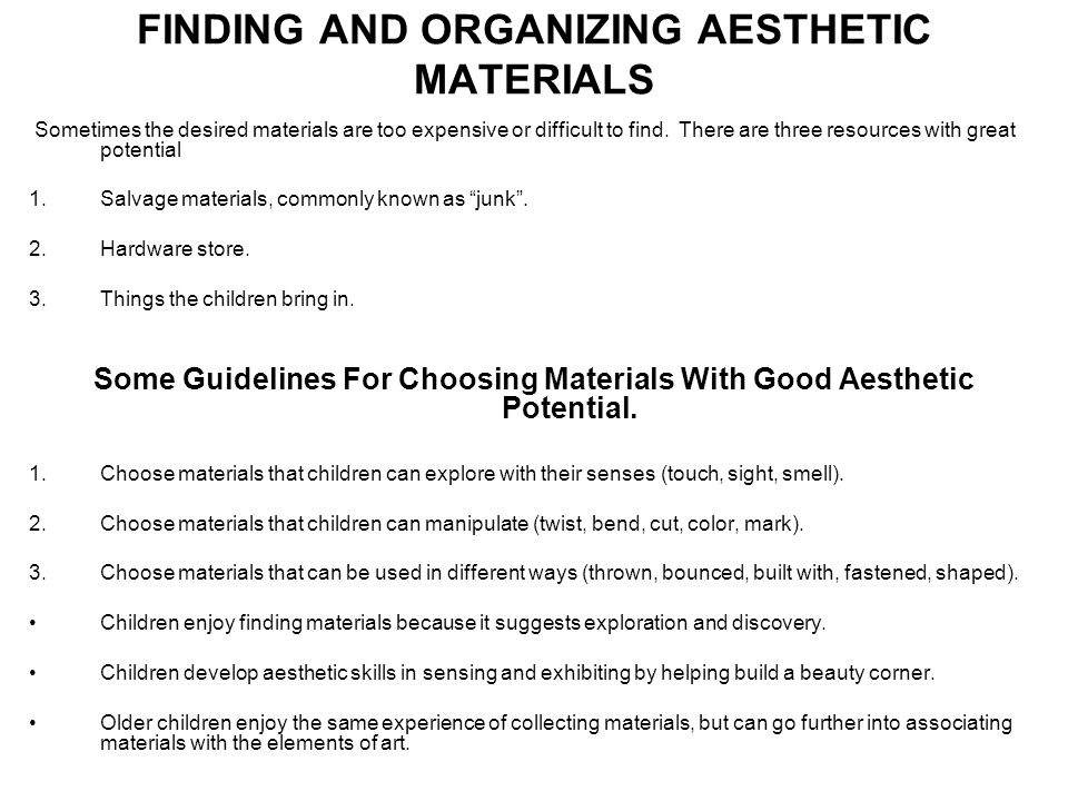 FINDING AND ORGANIZING AESTHETIC MATERIALS Sometimes the desired materials are too expensive or difficult to find. There are three resources with grea