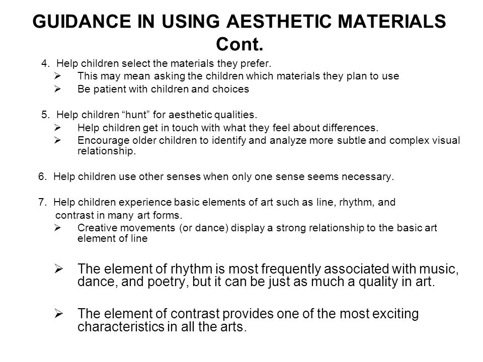 GUIDANCE IN USING AESTHETIC MATERIALS Cont. 4. Help children select the materials they prefer. This may mean asking the children which materials they