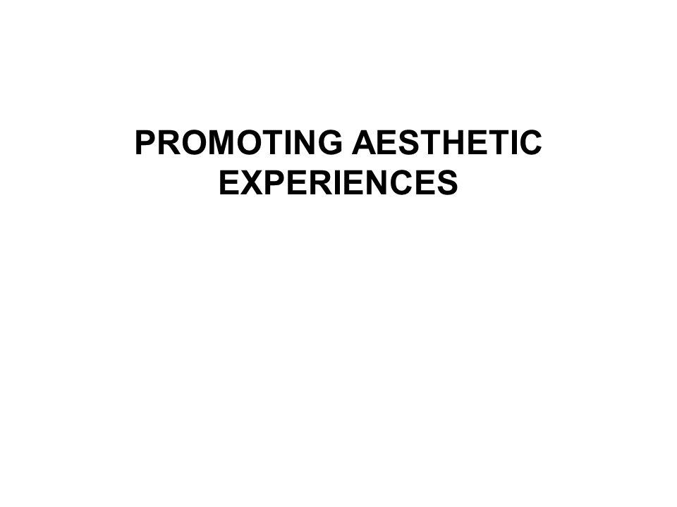 PROMOTING AESTHETIC EXPERIENCES