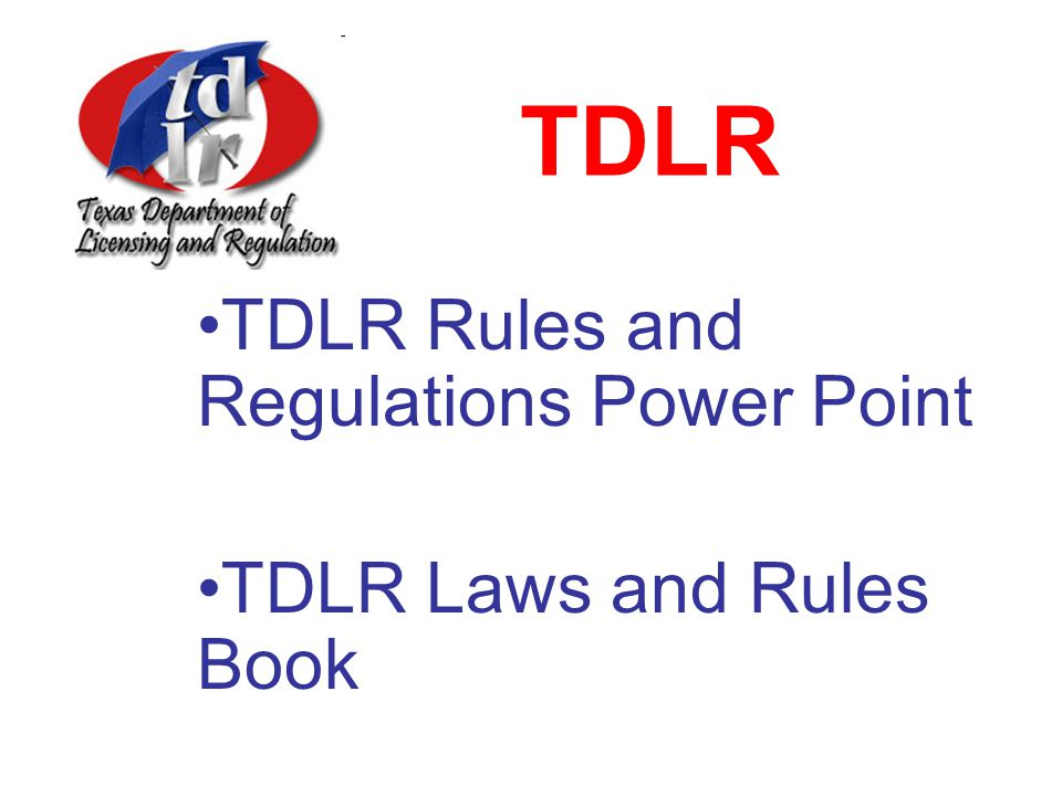 TDLR TDLR Rules and Regulations Power Point TDLR Laws and Rules Book